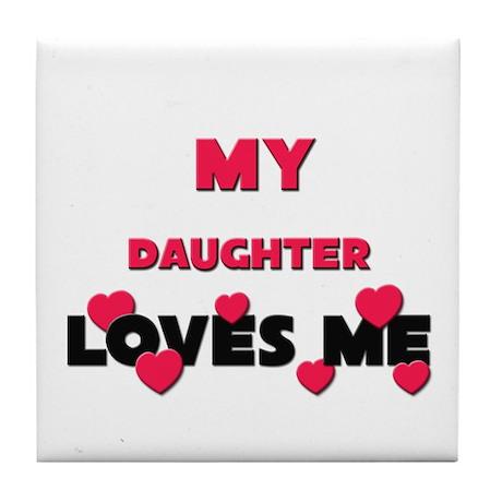 My DAUGHTER Loves Me Tile Coaster