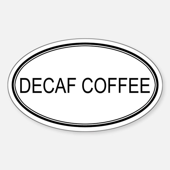 DECAF COFFEE (oval) Oval Decal