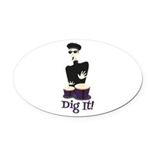 Dig It! Oval Car Magnet