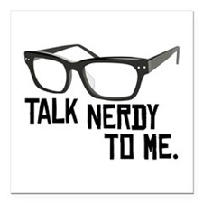 "Talk Nerdy To Me. Square Car Magnet 3"" x 3"""