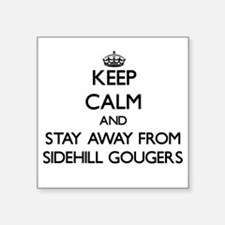 Keep calm and stay away from Sidehill Gougers Stic