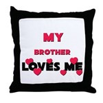 My BROTHER Loves Me Throw Pillow