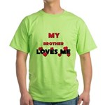 My BROTHER Loves Me Green T-Shirt