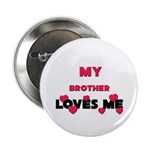 My BROTHER Loves Me Button