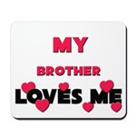 My BROTHER Loves Me Mousepad