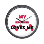 My BROTHER Loves Me Wall Clock