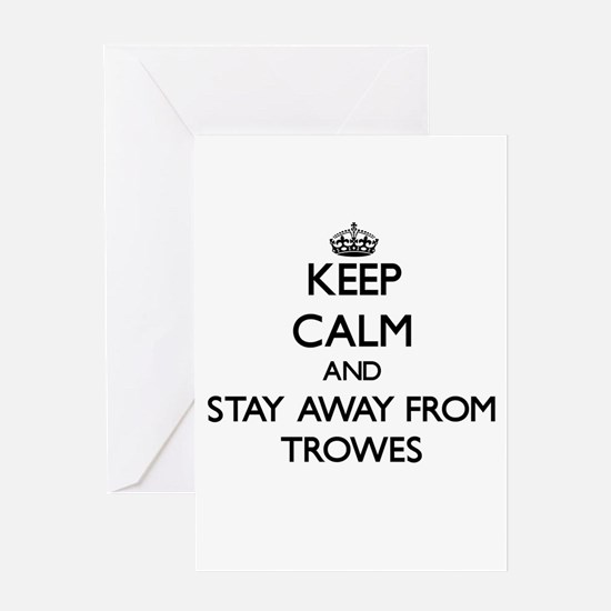 Keep calm and stay away from Trowes Greeting Cards