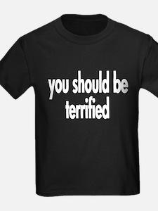 you should be terrified T-Shirt