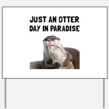 Otter Day Paradise Yard Sign