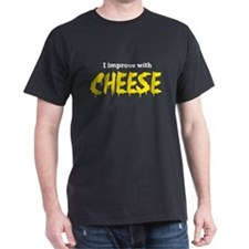 I improve with cheese T-Shirt