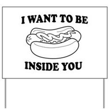 I want to be inside you Yard Sign