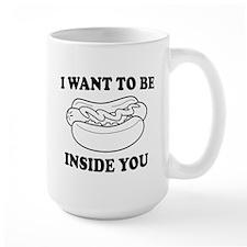 I want to be inside you Mugs