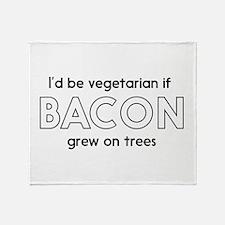 I'd be vegetarian if bacon grew on trees Throw Bla
