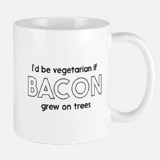 I'd be vegetarian if bacon grew on trees Mugs