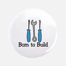 "Born To Build 3.5"" Button"