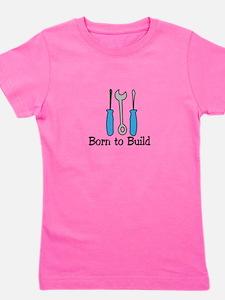 Born To Build Girl's Tee