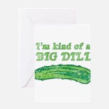 I'm kind of a big dill Greeting Cards