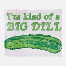 I'm kind of a big dill Throw Blanket