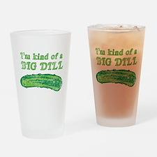 I'm kind of a big dill Drinking Glass