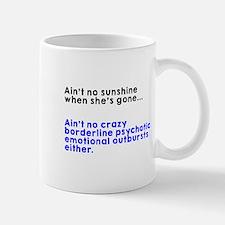Ain't no sunshine when she's gone Mugs