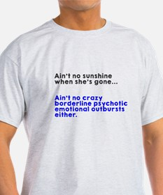 Ain't no sunshine when she's gone T-Shirt