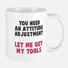 You need an attitude adjustment Mug