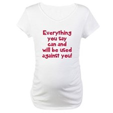 Everything used against you Shirt