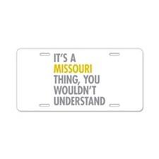 Its A Missouri Thing Aluminum License Plate