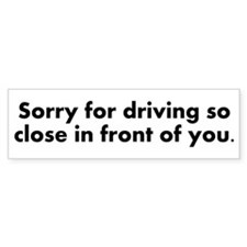 Sorry for driving so close Car Sticker
