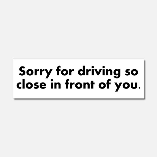 Sorry for driving so close Car Magnet 10 x 3