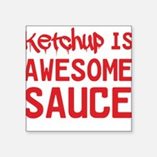 Ketchup is awesome sauce Sticker