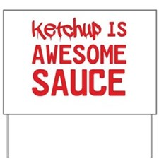 Ketchup is awesome sauce Yard Sign