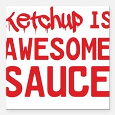 """Ketchup is awesome sauce Square Car Magnet 3"""" x 3"""""""