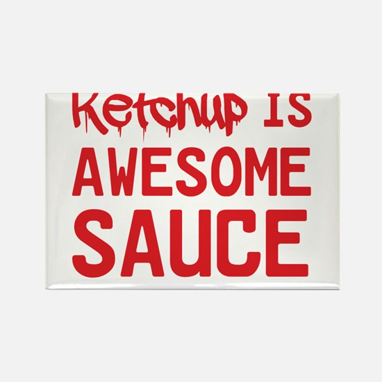 Ketchup is awesome sauce Magnets