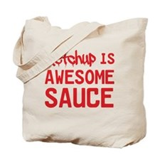 Ketchup is awesome sauce Tote Bag