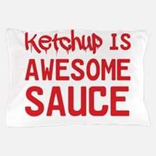 Ketchup is awesome sauce Pillow Case