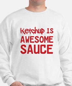 Ketchup is awesome sauce Sweatshirt