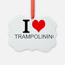 I Love Trampolining Ornament