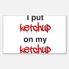 I put ketchup on my ketchup Decal