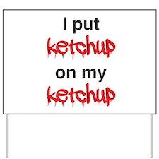 I put ketchup on my ketchup Yard Sign