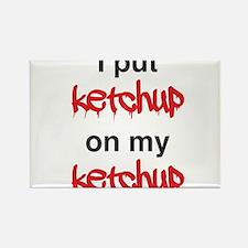 I put ketchup on my ketchup Magnets
