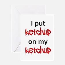 I put ketchup on my ketchup Greeting Cards