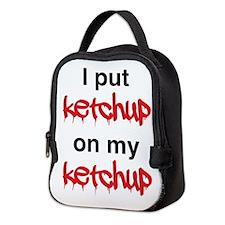 I put ketchup on my ketchup Neoprene Lunch Bag