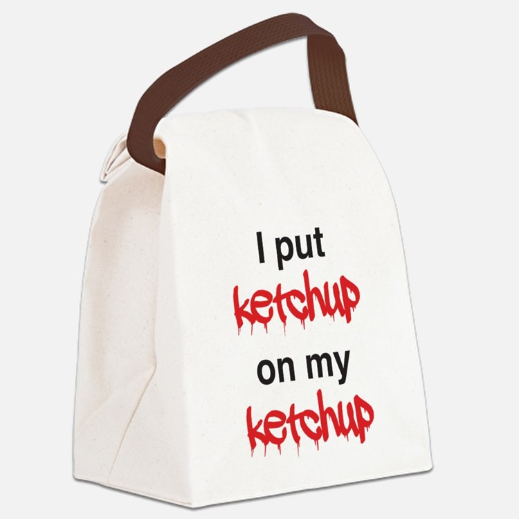 I put ketchup on my ketchup Canvas Lunch Bag