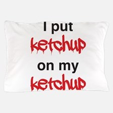I put ketchup on my ketchup Pillow Case