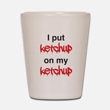 I put ketchup on my ketchup Shot Glass