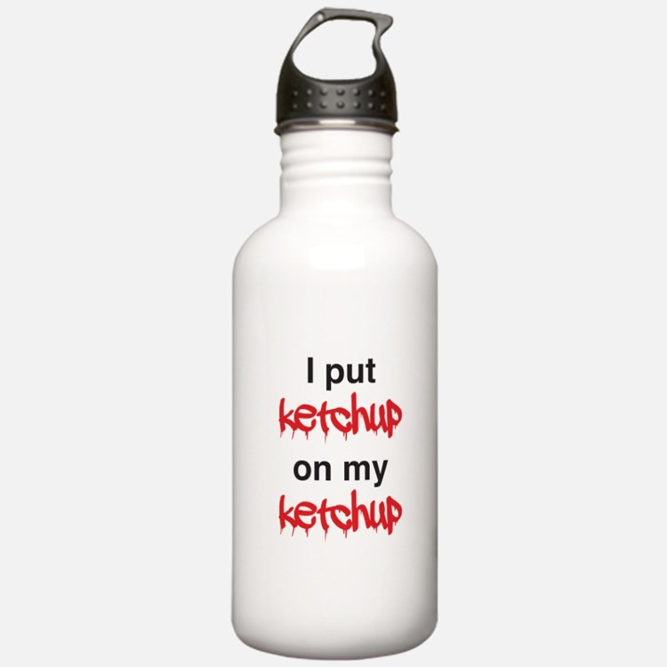 I put ketchup on my ketchup Water Bottle