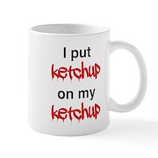I put ketchup on my ketchup Mugs