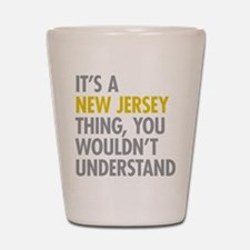 Its A New Jersey Thing Shot Glass