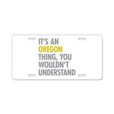 Its An Oregon Thing Aluminum License Plate